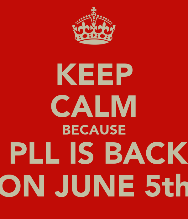 KEEP CALM BECAUSE  PLL IS BACK ON JUNE 5th