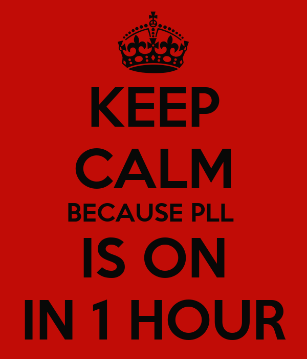 KEEP CALM BECAUSE PLL  IS ON IN 1 HOUR