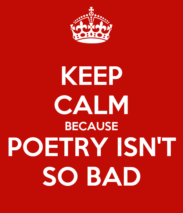 KEEP CALM BECAUSE POETRY ISN'T SO BAD