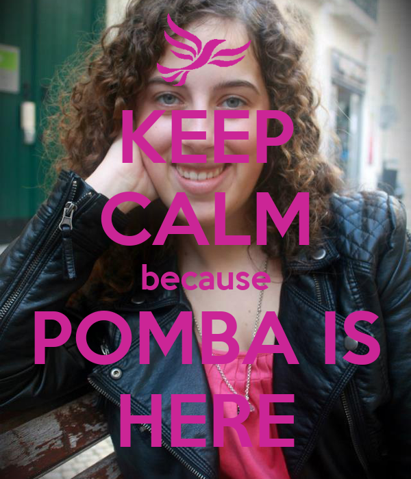 KEEP CALM because POMBA IS HERE