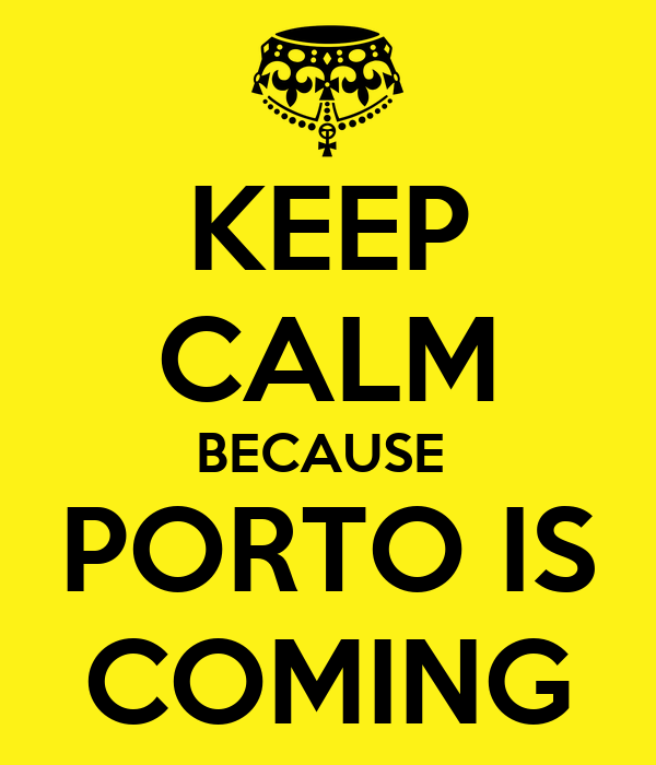 KEEP CALM BECAUSE  PORTO IS COMING