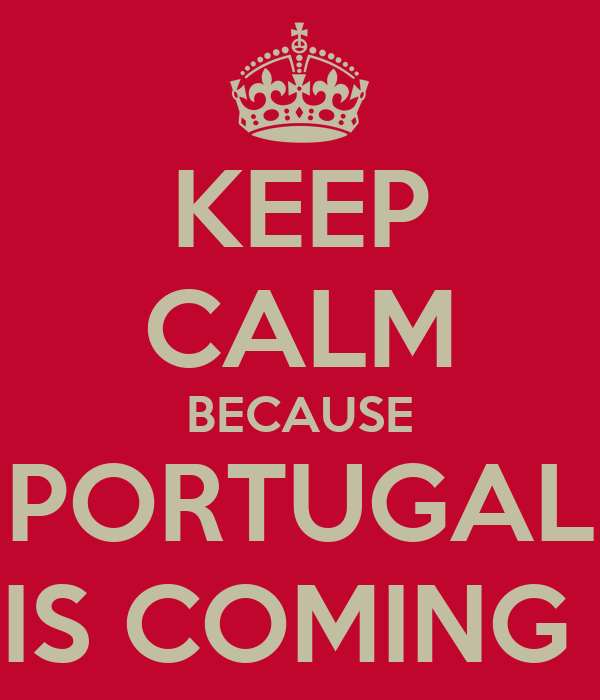 KEEP CALM BECAUSE PORTUGAL IS COMING