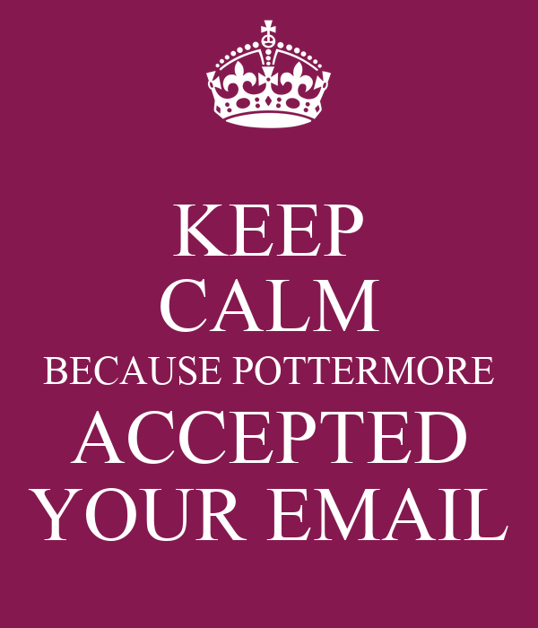 KEEP CALM BECAUSE POTTERMORE ACCEPTED YOUR EMAIL