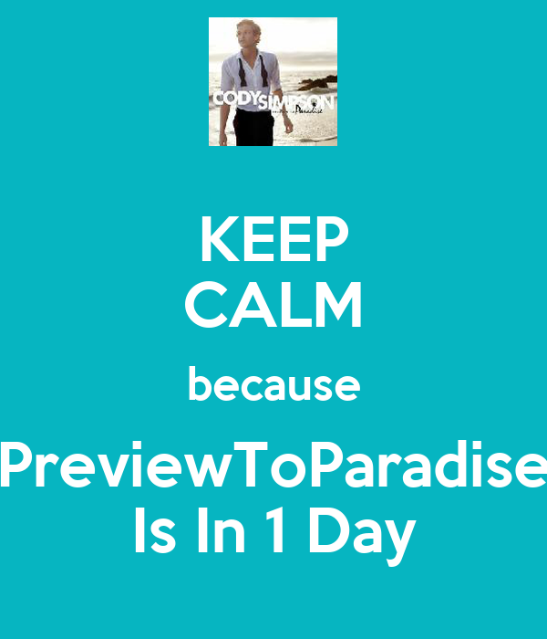 KEEP CALM because PreviewToParadise Is In 1 Day