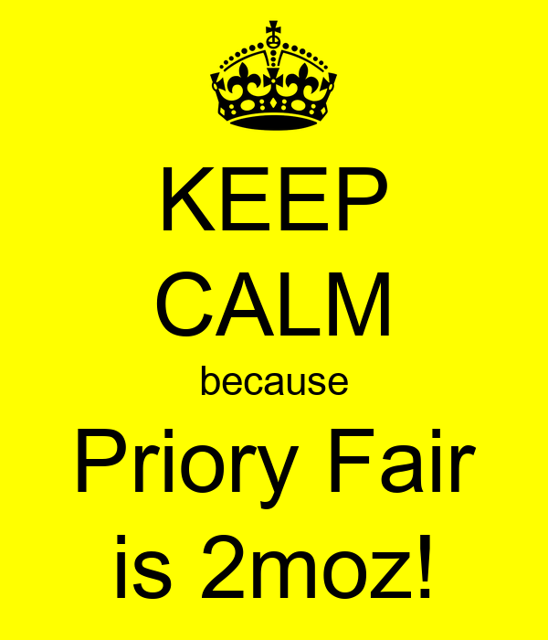 KEEP CALM because Priory Fair is 2moz!