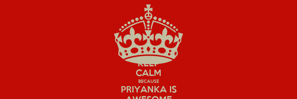 KEEP CALM BECAUSE PRIYANKA IS AWESOME