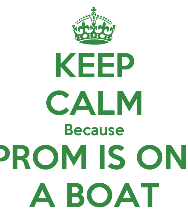 KEEP CALM Because PROM IS ON  A BOAT