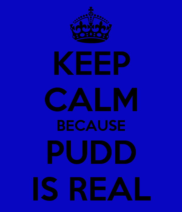 KEEP CALM BECAUSE PUDD IS REAL