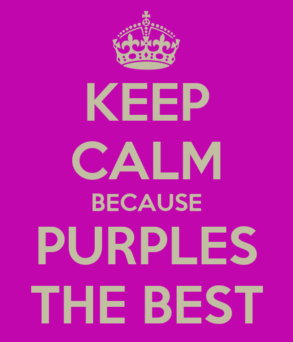 KEEP CALM BECAUSE PURPLES THE BEST