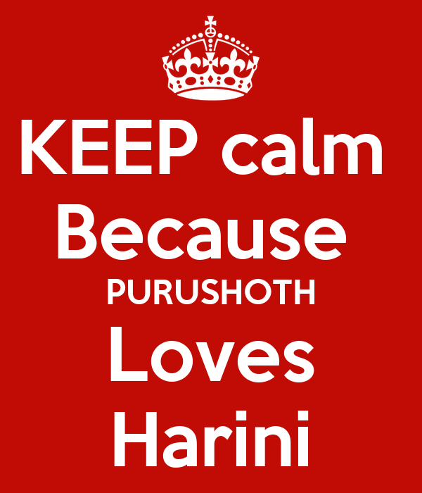 KEEP calm  Because  PURUSHOTH Loves  Harini