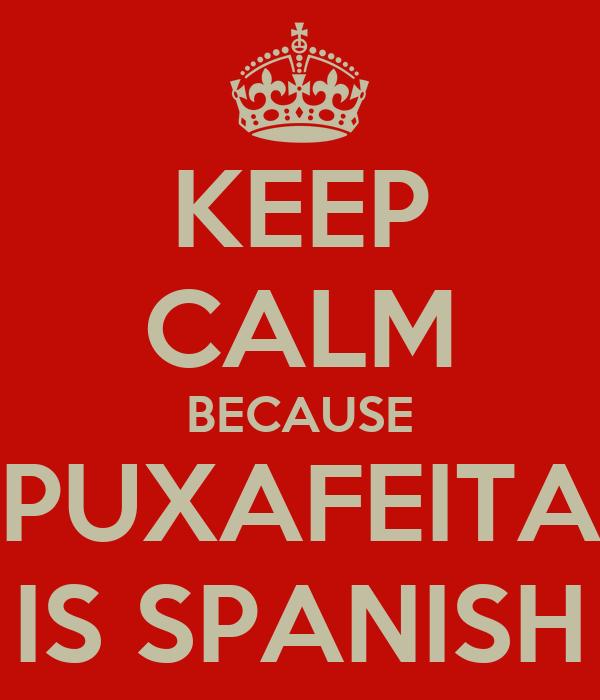 KEEP CALM BECAUSE PUXAFEITA IS SPANISH