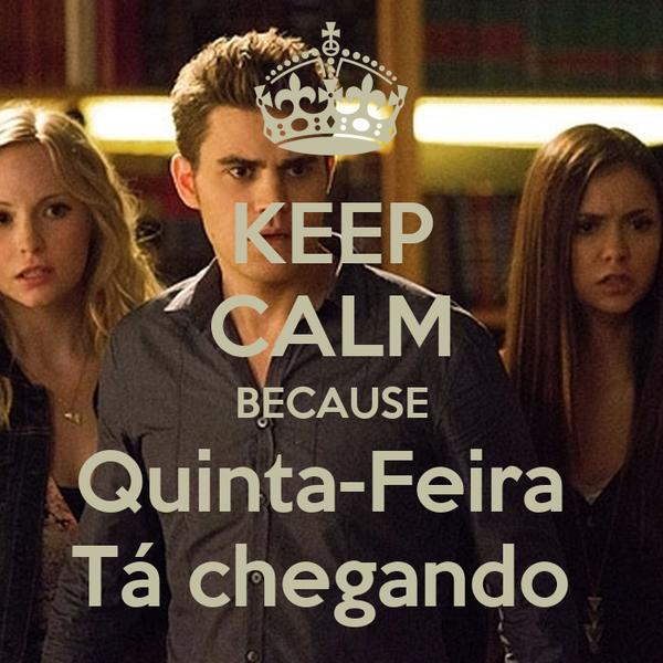 KEEP CALM BECAUSE Quinta-Feira  Tá chegando