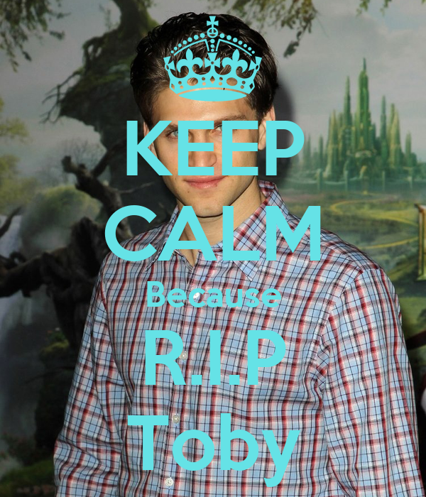 KEEP CALM Because R.I.P Toby