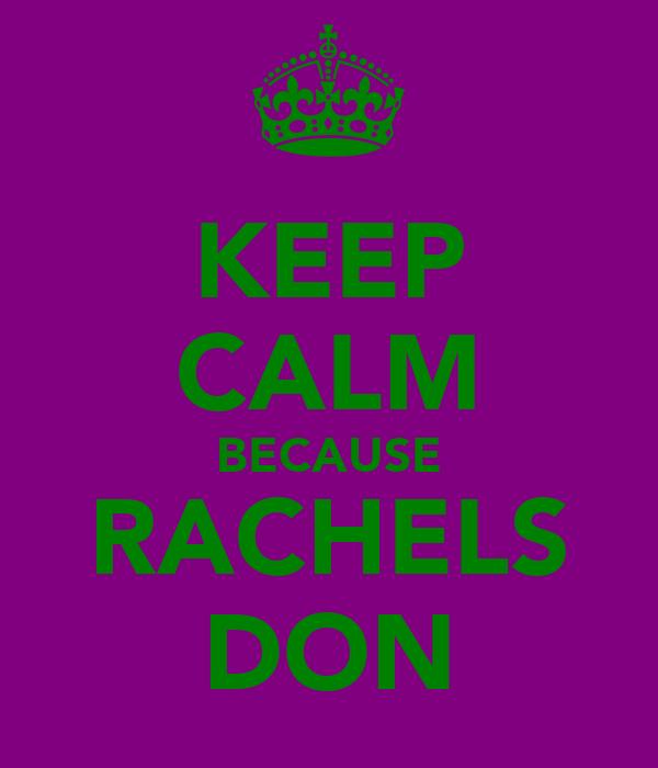 KEEP CALM BECAUSE RACHELS DON