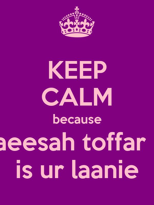 KEEP CALM because raeesah toffar is is ur laanie