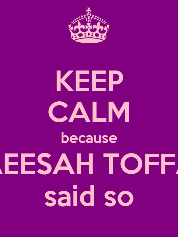 KEEP CALM because RAEESAH TOFFAR said so