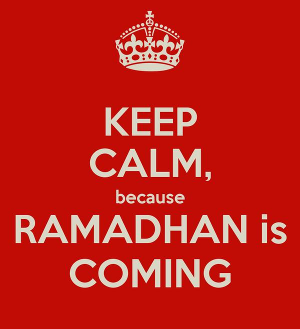 KEEP CALM, because RAMADHAN is COMING
