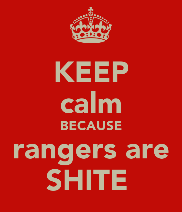 KEEP calm BECAUSE rangers are SHITE