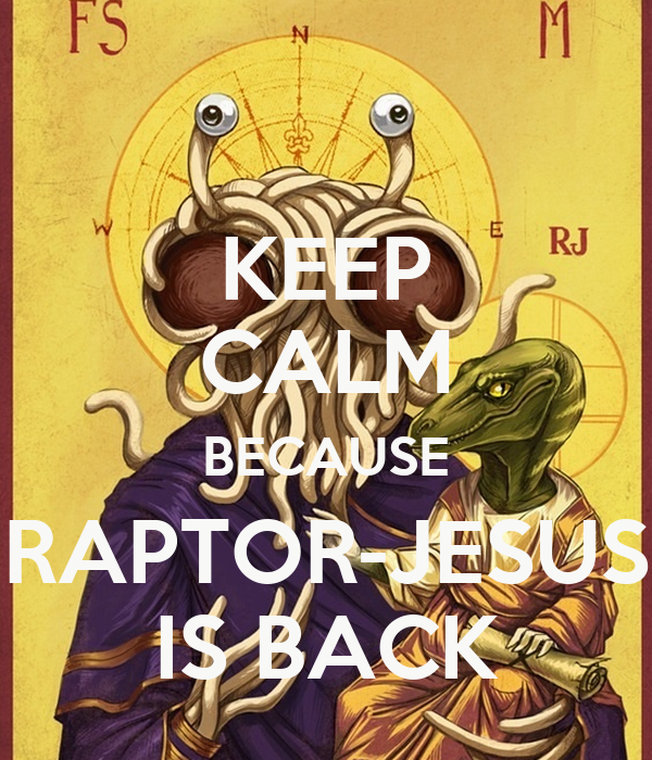 KEEP CALM BECAUSE RAPTOR-JESUS IS BACK