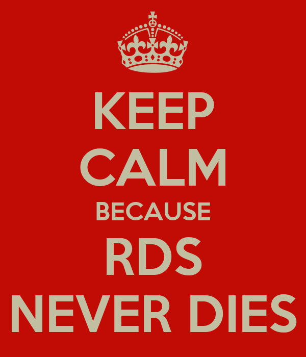 KEEP CALM BECAUSE RDS NEVER DIES