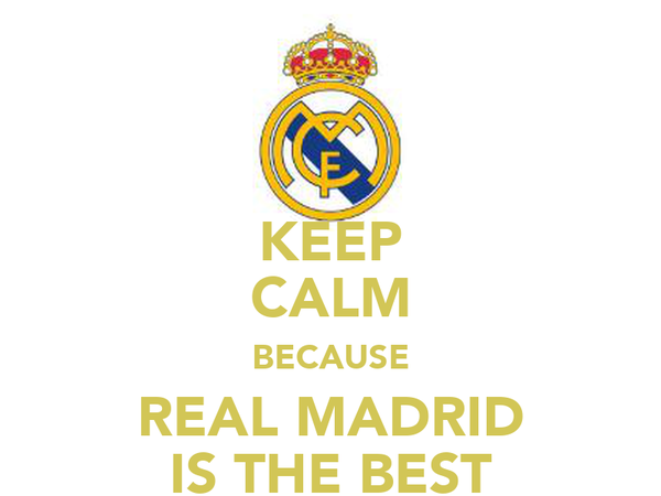 KEEP CALM BECAUSE REAL MADRID IS THE BEST
