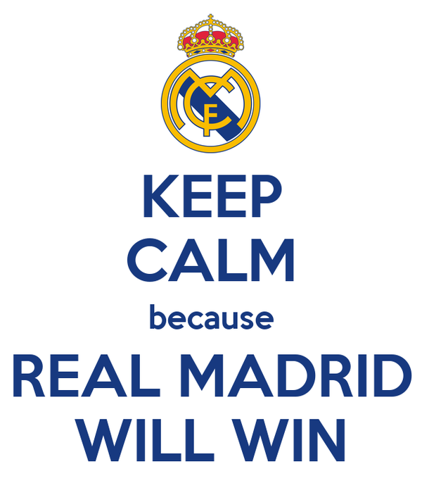 KEEP CALM because REAL MADRID WILL WIN