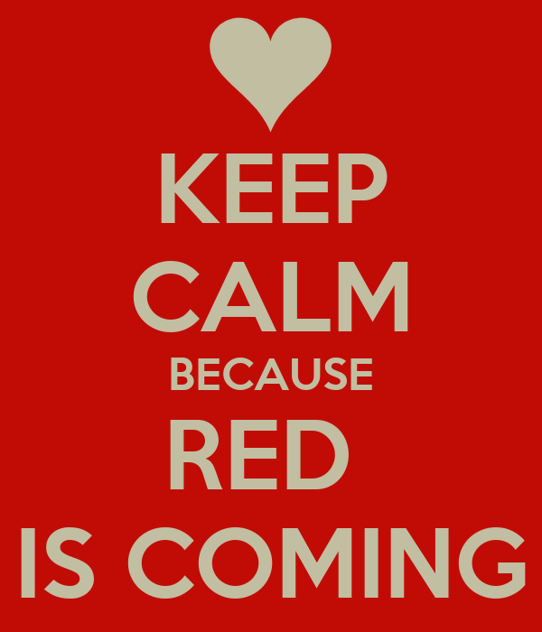 KEEP CALM BECAUSE RED  IS COMING