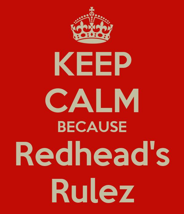 KEEP CALM BECAUSE Redhead's Rulez