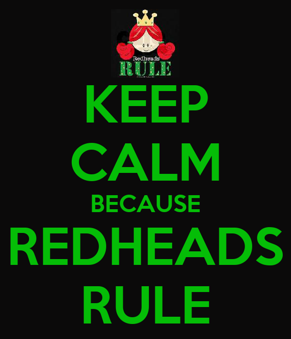 KEEP CALM BECAUSE REDHEADS RULE