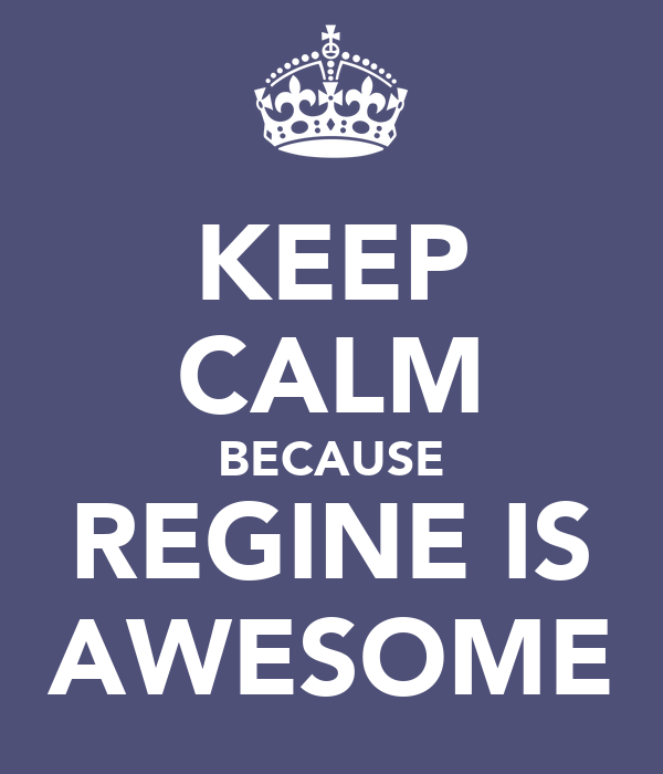 KEEP CALM BECAUSE REGINE IS AWESOME