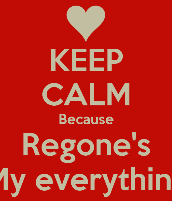 KEEP CALM Because Regone's My everything