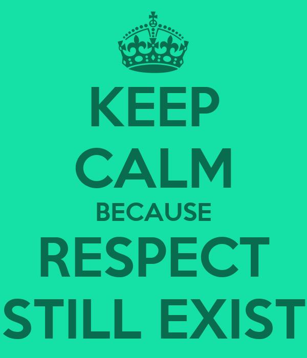 KEEP CALM BECAUSE RESPECT STILL EXIST