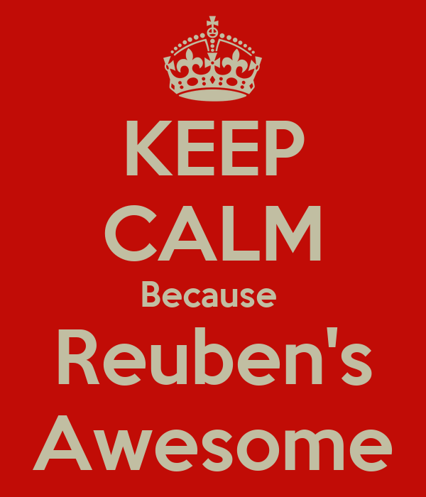 KEEP CALM Because  Reuben's Awesome