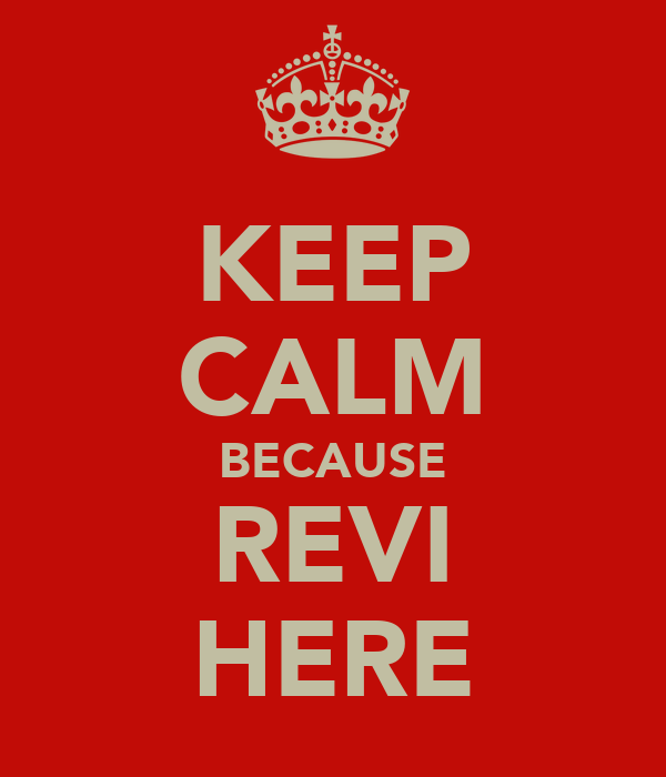 KEEP CALM BECAUSE REVI HERE