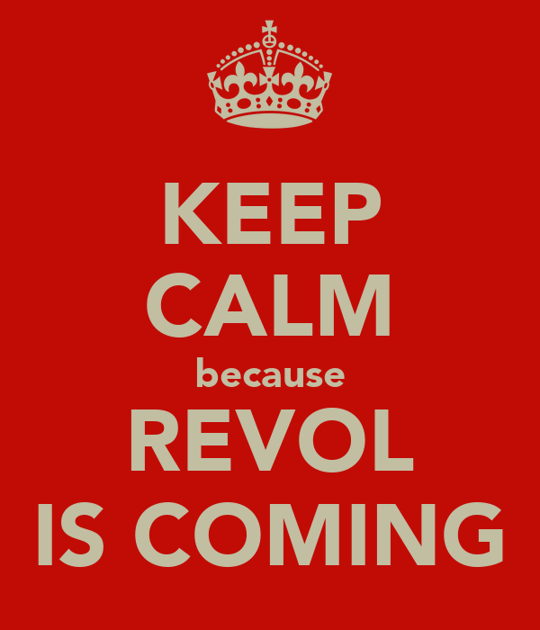 KEEP CALM because REVOL IS COMING
