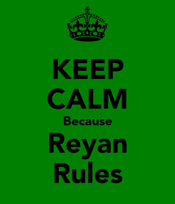 KEEP CALM Because Reyan Rules