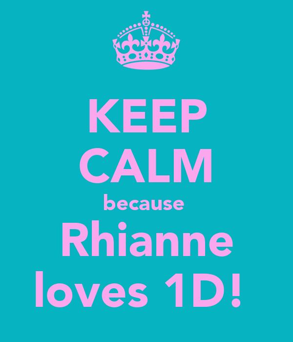KEEP CALM because  Rhianne loves 1D!