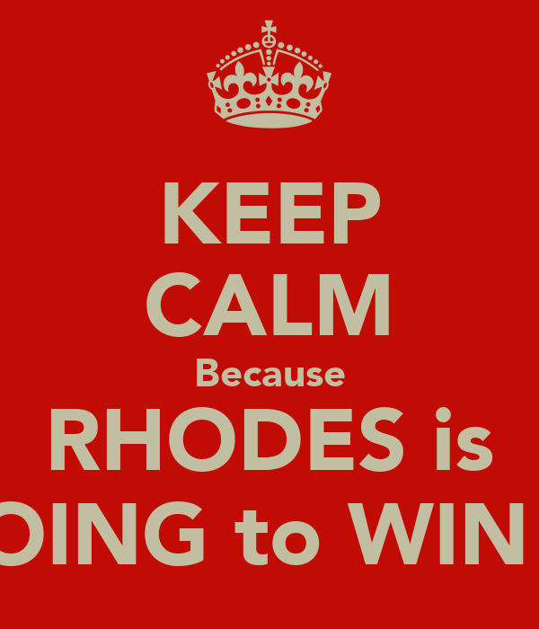 KEEP CALM Because RHODES is GOING to WIN !!