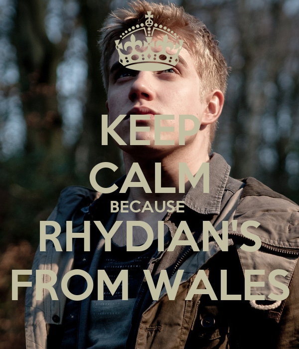 KEEP CALM BECAUSE  RHYDIAN'S FROM WALES
