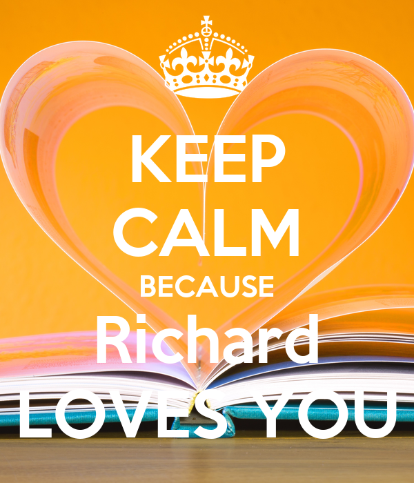 KEEP CALM BECAUSE Richard LOVES YOU