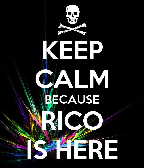 KEEP CALM BECAUSE RICO IS HERE