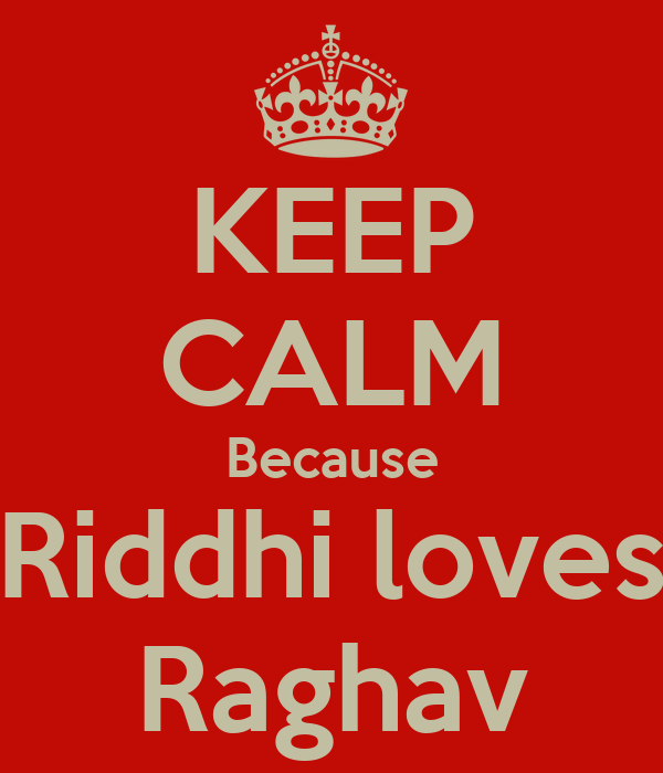 KEEP CALM Because Riddhi loves Raghav