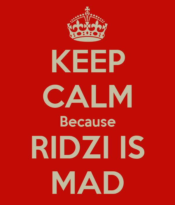KEEP CALM Because RIDZI IS MAD