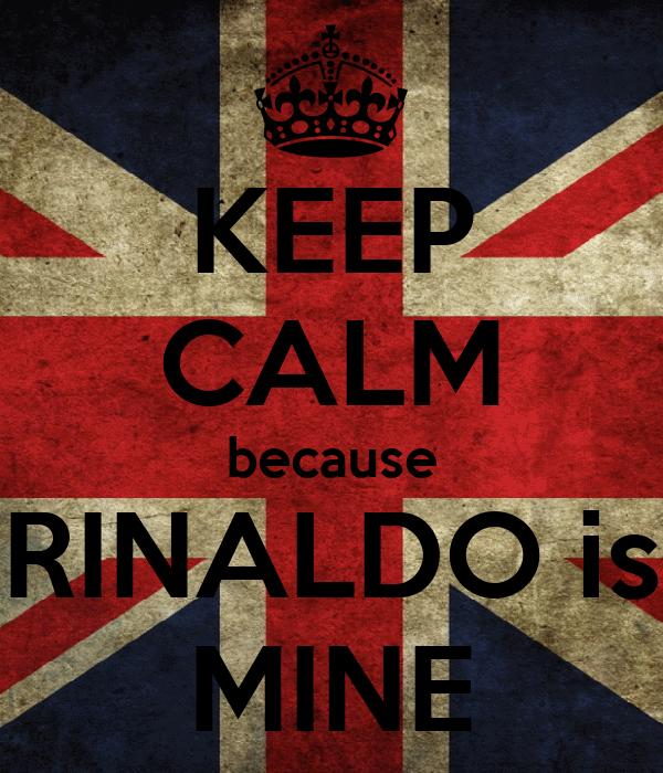 KEEP CALM because RINALDO is MINE