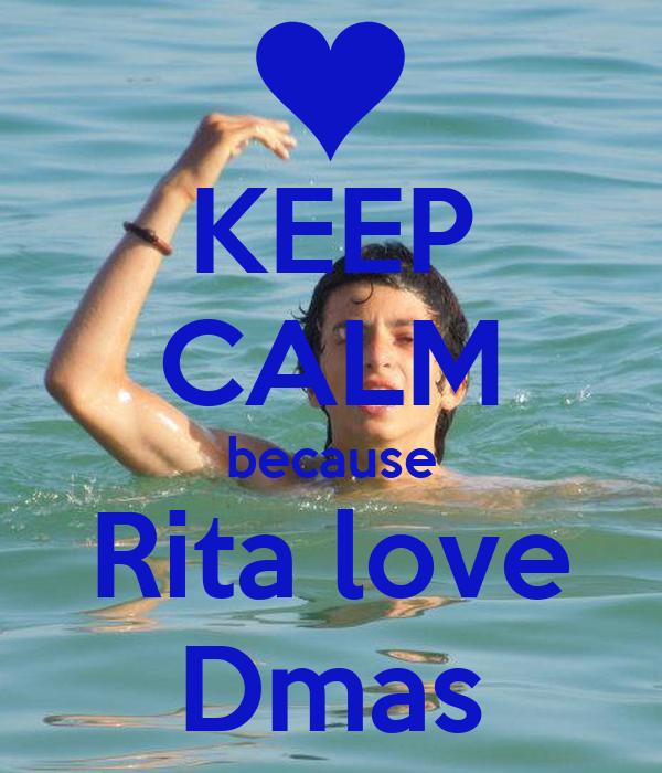 KEEP CALM because Rita love Dmas