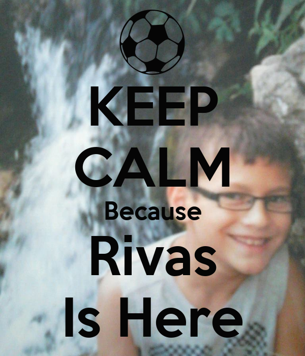 KEEP CALM Because Rivas Is Here