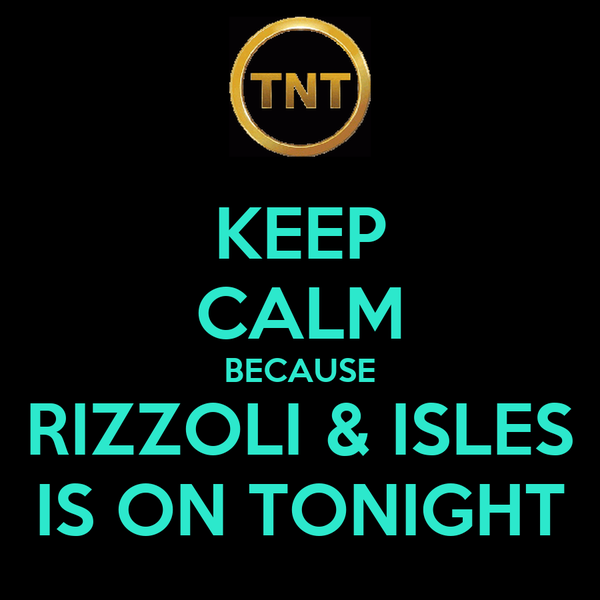 KEEP CALM BECAUSE RIZZOLI & ISLES IS ON TONIGHT