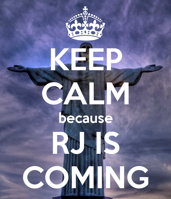 KEEP CALM because RJ IS COMING