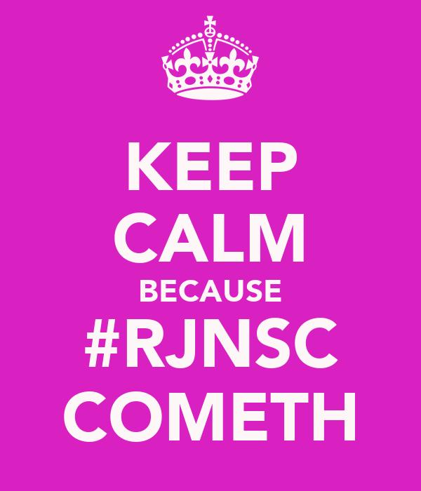 KEEP CALM BECAUSE #RJNSC COMETH