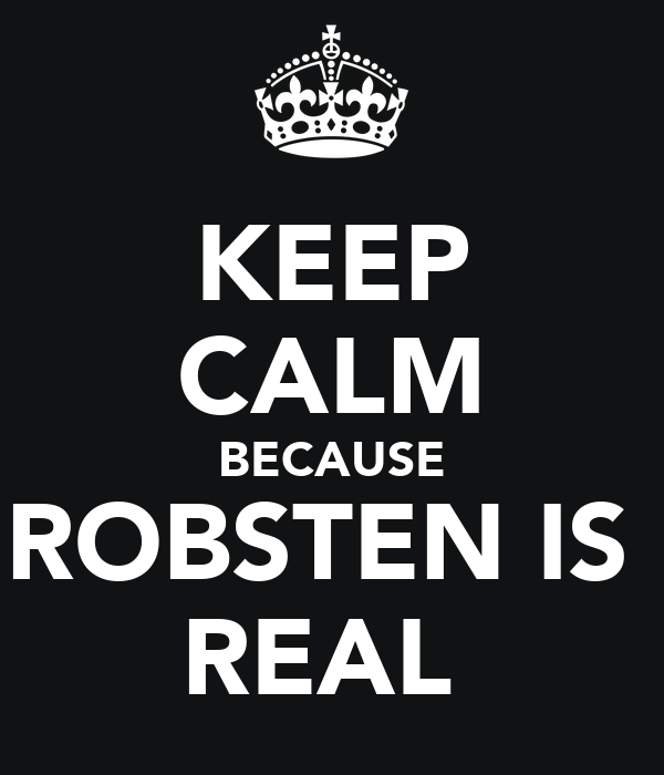 KEEP CALM BECAUSE ROBSTEN IS  REAL